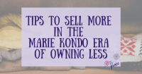 Tips to sell more in the marie kondo era of owning less.