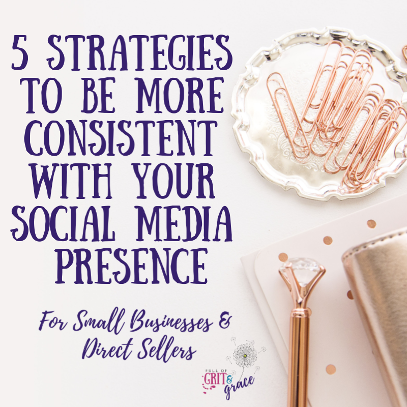 Five strategies to help small business owners and direct sellers be more consistent with their social media presence