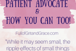 How I became a chronic illness patient advocate and how you can to