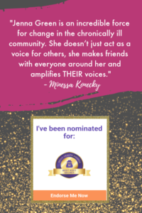 Jenna Green was nominated for her advocacy work to help raise awareness and improve healthcare access for chronic illness warriors like herself. Click to read more