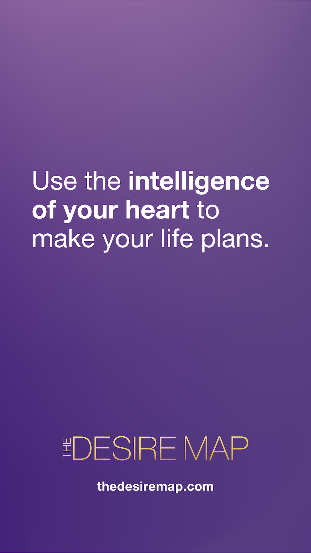 Use the intelligence of your heart to make your life plans