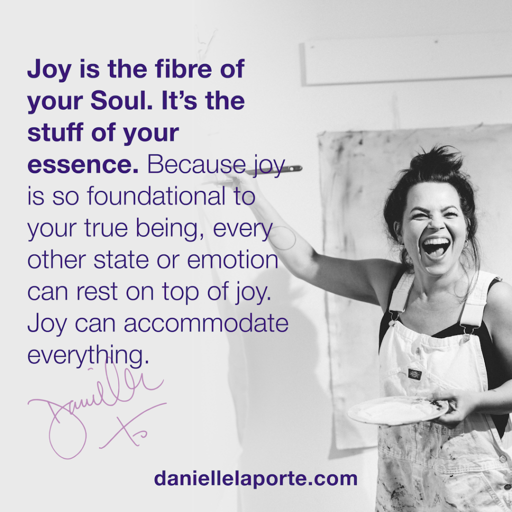 Joy is the fibre of your soul. How will you find joy?