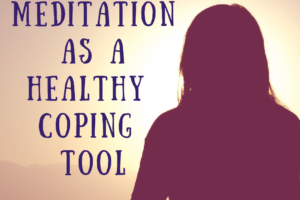 Getting Started with Meditation as a Healthy Coping Tool for anyone living with stress or chronic illness.